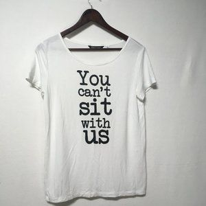 Only You Can't Sit With Us White T-Shirt